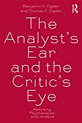 The Analyst's Ear and the Critic's Eye: Rethinking Psychoanalysis and Literature (New Library of Psychoanalysis)
