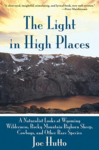 The Light in High Places: A Naturalist Looks at Wyoming Wilderness, Rocky Mountain Bighorn Sheep, Cowboys, and Other Rare Species (Wildlife Explorer Animal Cards)