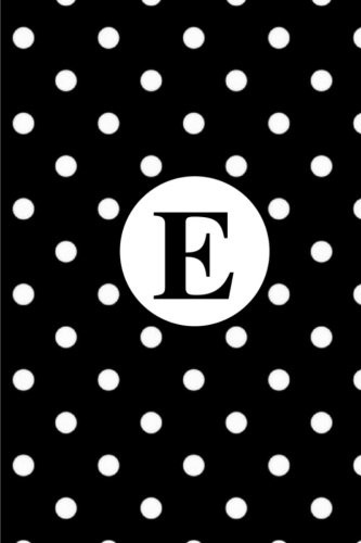 Download E: White Polka Dots / Monogram Initial 'E' Notebook: Unlined Notebook - Blank Journal, Diary (6 x 9 inches) - 100 pages, Glossy Soft Cover ebook