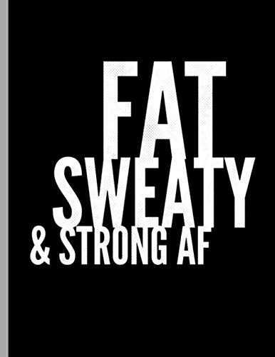 Fat Sweaty & Strong AF: Funny Bodybuilding Training Weightlifting Notebook – 120 Lined Pages 8.5×11 Composition