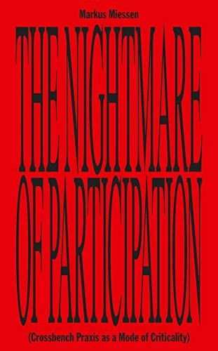 The Nightmare of Participation: (Crossbench Praxis as a Mode of Criticality) (Sternberg Press) (Eyal Press)