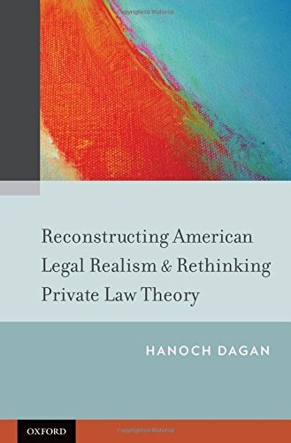 Reconstructing American Legal Realism & Rethinking Private Law Theory by Hanoch Dagan (2013-10-03)