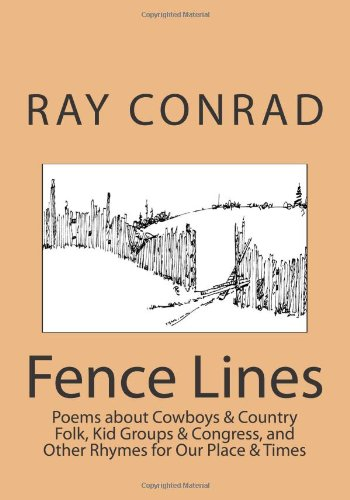 Fence Lines: Poems about Cowboys & Country Folk, Kid Groups & Congress, and Other Rhymes for Our Place & - City Utah Lake Creek City Salt