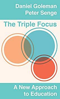 The Triple Focus: A New Approach to Education by [Goleman, Daniel, Senge, Peter]