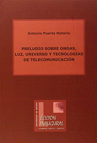 Descargar Libro Preludio Sobre Ondas, Luz, Universo Y Tecnologías De Telecomunicación Antonio Puerta Notario