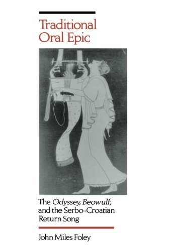 Traditional Oral Epic: The Odyssey, Beowulf, and the Serbo-Croatian Return Song