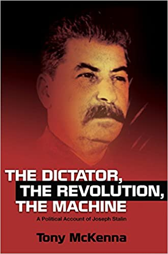 Image result for The Dictator, the Revolution, the Machine. A Political Account of Joseph Stalin Tony McKenna