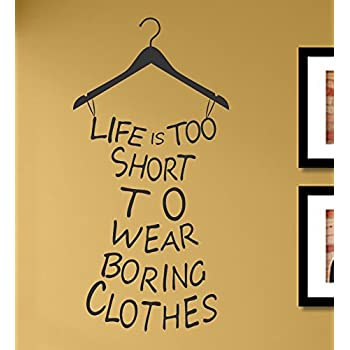 Life S Too Short To Wear Boring Clothes Wall Decal