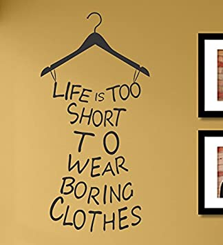 Amazon Com Life Is Too Short To Wear Boring Clothes Vinyl Wall
