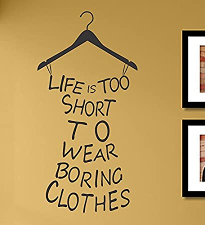 Amazon.com: Life is too short to wear boring clothes Vinyl Wall ...