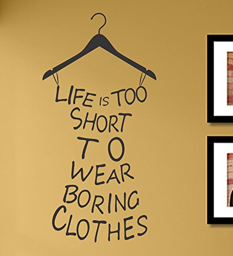 Life is too short to wear boring clothes Vinyl Wall Decals Quotes Sayings Words Art Decor Lettering Vinyl Wall Art Inspirational Uplifting (Clothes Decals Wall)