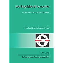 Les linguistes et la norme: Aspects normatifs du discours linguistique