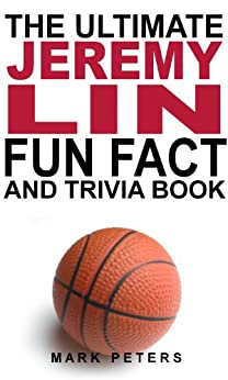 The Ultimate Jeremy Lin Fun Facts And Trivia Book by [Peters, Mark]