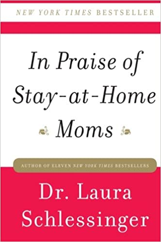 In Praise of Stay-at-Home Moms: Dr. Laura Schlessinger ...