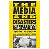 The Media and Disasters : Pan Am 103, Deppa, Joan and Russell, Maria, 0814718566