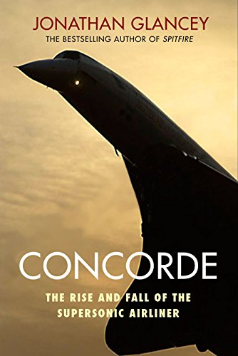 Concorde: The Rise and Fall of the Supersonic Airliner (Jet Concorde)