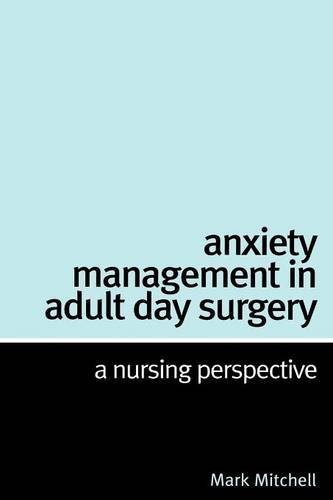 Download By Mark Mitchell - Anxiety Management in Adult Day Surgery: A Nursing Perspective (2005-07-09) [Paperback] PDF