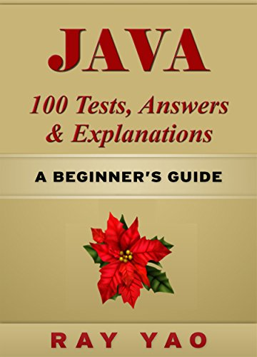 Download JAVA: JAVA 100 Tests, Answers & Explanations, Pass Final Exam, Job Interview Exam, Engineer Certification Exam, Examination, JAVA programming, JAVA in easy steps: A Beginner's Guide Pdf