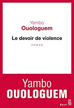 Le devoir de violence (CADRE ROUGE) (French Edition) by [Ouologuem, Yambo]