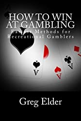 How to Win at Gambling: Easiest Methods for Recreational Gamblers