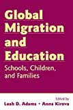 Global Migration and Education : Schools, Children, and Families, , 0805858385