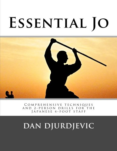 Essential Jo: Comprehensive techniques and 2-person drills for the Japanese 4-foot staff