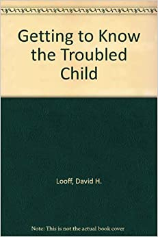 Book Getting to Know the Troubled Child