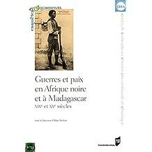 Guerres et paix en Afrique noire et à Madagascar: xixe et xxe siècles (Enquêtes et documents t. 33) (French Edition)