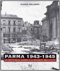 Parma 1943-1945. Le ferite della guerra e la rinascita della città. Con DVD pdf