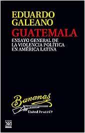 Guatemala. Ensayo general de la violencia en América Latina: Ensayo general de la violencia política en América Latina: 24 Biblioteca Eduardo Galeano: Amazon.es: Galeano, Eduardo: Libros