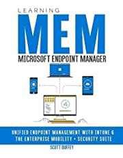 Learning Microsoft Endpoint Manager: Unified Endpoint Management with Intune and the Enterprise Mobility + Security Suite