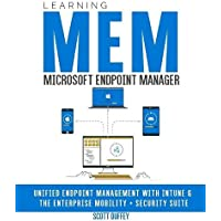 Learning Microsoft Endpoint Manager: Unified Endpoint Management with Intune and the Enterprise Mobility + Security…