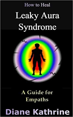 How to Heal Leaky Aura Syndrome: A Guide for Empaths: Diane