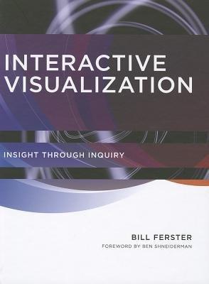 [(Interactive Visualization: Insight Through Inquiry )] [Author: Bill Ferster] [Nov-2012]