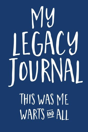My Legacy Journal (Blue): This Was Me, Warts & All! ebook