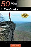 Explorer s Guide 50 Hikes in the Ozarks: Walks, Hikes, and Backpacksin the Mountains, Wildernesses and Geological Wonders of Arkansas & Missouri (Explorer s 50 Hikes)