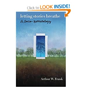 Letting Stories Breathe: A Socio-Narratology Arthur W. Frank