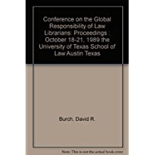 Conference on the Global Responsibility of Law Librarians: Proceedings : October 18-21, 1989 the University of Texas School of Law Austin Texas