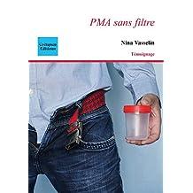 PMA sans filtre (Récit, témoignage) (French Edition)