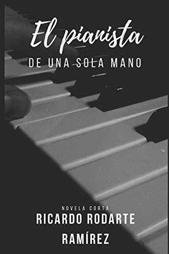 El pianista de una sola mano  [Rodarte Ramírez, Ricardo] (Tapa Blanda)