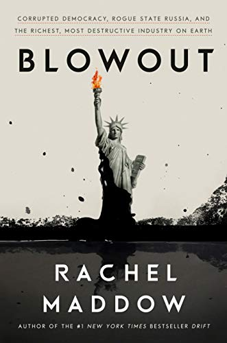 Blowout: Corrupted Democracy, Rogue State Russia, and the Richest, Most Destructive Industry on Earth by [Maddow, Rachel]