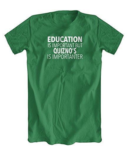 education-is-important-but-quiznos-is-importanter-t-shirt-mens-kelly-green-x-large