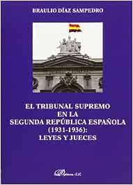 El Tribunal Supremo En La Segunda República Española. 1931-1936. Leyes Y Jueces: Amazon.es: Díaz Sampedro, Braulio: Libros