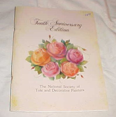 - The National Society of Tole and Decorative Painters Tenth Anniversary Edition Craft Book 1982