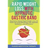 Rapid Weight Loss with Hypnotic Gastric Band: Experience Natural Rapid Weight Loss and Crave Less Food Effortlessly with Hypn