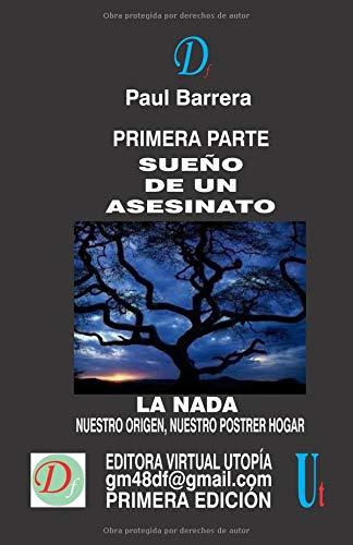 SUEÑO DE UN ASESINATO LA NADA - NUESTRO ORIGEN, NUESTRO POSTRER HOGAR (FILOSOFÍA DE LA VIDA Y LA MUERTE)  [Barrera, Paul] (Tapa Blanda)