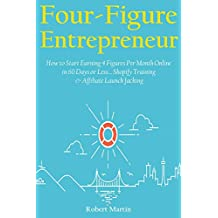 Four Figure Entrepreneur: How to Start Earning 4 Figures Per Month Online in 60 Days or Less… Shopify Training...