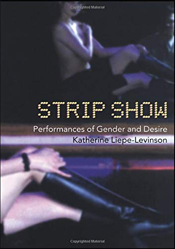 Strip Show: Performances of Gender and Desire (Gender in Performance)