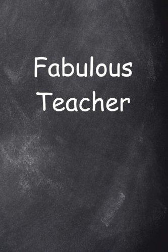 Fabulous Teacher Journal Chalkboard Design: (Notebook, Diary, Blank Book) (Teacher Inspiration Journals Notebooks Diaries)