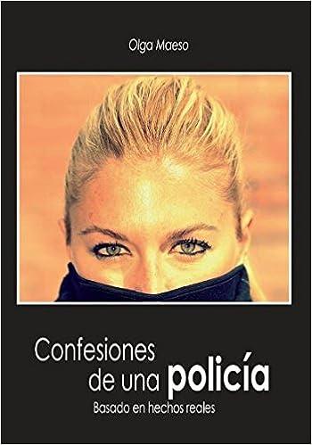 Confesiones de una policía: Amazon.es: Olga Maeso: Libros